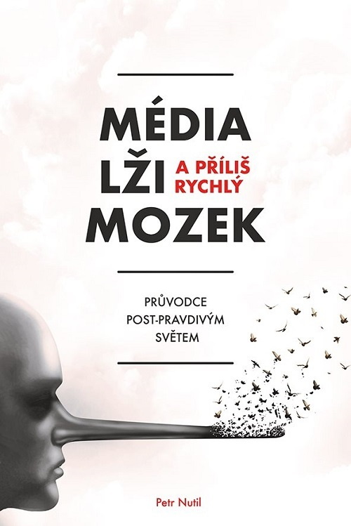 Média, lži a příliš rychlý mozek; Petr Nutil