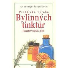 Praktická výroba bylinných tinktur: Receptář výtažků z bylin - Kniha