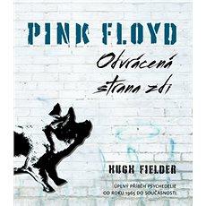 Pink Floyd Odvrácená strana zdi: Úplný příběh psychedelie od roku 1965 do současnosti - Kniha