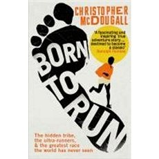 Born to Run: The Hidden Tribe, the Ultra-Runners, and the Greatest Race the World Has Ever Se - Kniha
