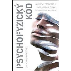 Psychofyzický kód: Jak změnit přesvědčení omezující naše zdraví, dlouhověkost a úspěch - Kniha