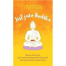 Jíst jako Buddha: Starověké umění zhubnout, aniž byste ztratili svou mysl - Kniha