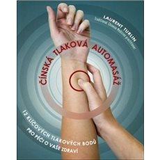 Čínská tlaková automasáž: 12 klíčových tlakových bodů pro péči o vaše zdraví - Kniha