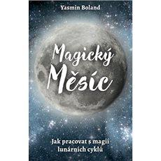 Magický měsíc: Jak pracovat s magií lunárních cyklů - Kniha