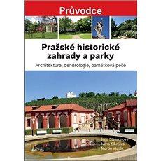 Pražské historické zahrady a parky: Architektura, dendrologie, památková péče - Kniha
