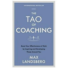 The Tao of Coaching: Boost Your Effectiveness at Work by Inspiring and Developing Those Around You - Kniha