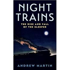 Night Trains: The Rise and Fall of the Sleeper - Kniha