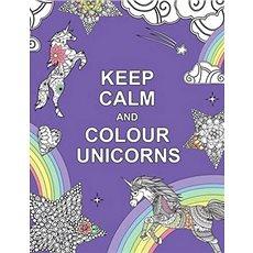 Keep Calm and Colour Unicorns - Kniha