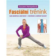 Fasciální trénink: Lepší pohyblivost, méně bolesti - s flexibilními a stabilními fasciemi! - Kniha