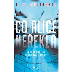 Co Alice neřekla: Jak daleko byste zašli, abyste udrželi tajemství? - Kniha