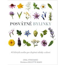 Posvátné bylinky: 40 léčivých rostlin pro zlepšení nálady a zdraví - Kniha