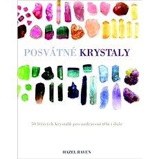 Posvátné krystaly: 50 léčivých krystalů pro uzdravení těla i duše - Kniha