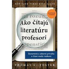 Ako čítajú literatúru profesori: Dynamická a zábavná príručka o čítaní medzi riadkami - Kniha