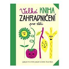 Velká kniha zahradničení pro děti - Kniha