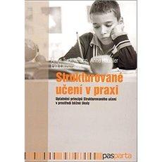 Strukturované učení v praxi: Uplatnění principů Strukturovaného učení v prostředí běžné školy - Kniha