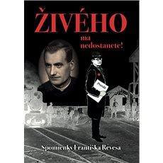 Živého ma nedostanete!: Spomienky Františka Revesa - Kniha