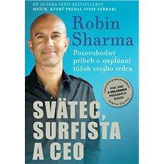 Svätec, surfista a CEO: Pozoruhodný príbeh o napĺňaní túžob svojho srdca - Kniha