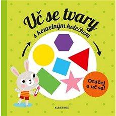 Uč se tvary s kouzelným kolečkem: Otáčej a uč se! - Kniha