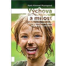 Výchova a milosť: Ako pomáhať deťom získať charakter na celý život - Kniha