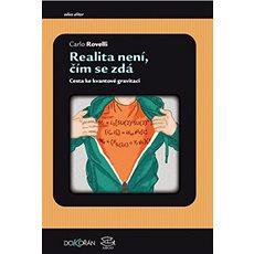 Realita není, čím se zdá: Cesta ke kvantové gravitaci - Kniha