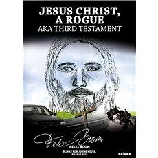 Jesus Christ, a Rogue: aka Third Testament - Kniha