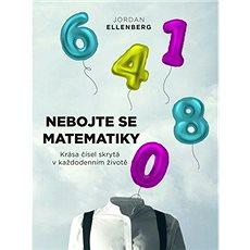 Nebojte se matematiky: Krása čísel skrytá v každodenním životě - Kniha