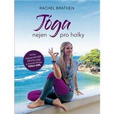 Jóga nejen pro holky: Kniha nejpopulárnější lektorky jógy a autorky blogu YOGA GIRLS - Kniha