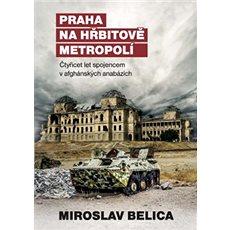 Praha na hřbitově metropolí: Čtyřicet let spojencem v afghánských anabázích - Kniha