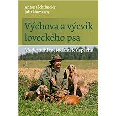 Výchova a výcvik loveckého psa: Moderními metodami k úspěchu - Kniha