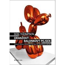 Oranžový Balonkový pejsek: Bubliny, vřava a hrabivost na trhu se současným uměním - Kniha