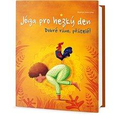 Jóga pro hezký den: Dobré ráno, přátelé! - Kniha