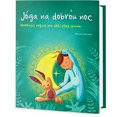 Jóga na dobrou noc: Uvolňující pozice pro děti před spaním - Kniha