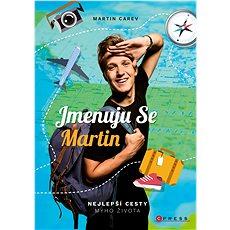 Jmenuju se Martin: Nejlepší cesty mýho života - Kniha