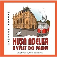 Husa Adélka a výlet do Prahy - Kniha