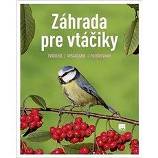 Záhrada pre vtáčiky: Tvorenie, Vysádzanie, Pozorovanie - Kniha