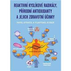 Reaktivní kyslíkové radikály, přírodní antioxidanty a jejich zdravotní účinky - Kniha