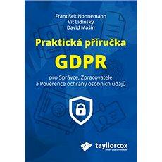 Praktická příručka GDPR: Pro Správce, Zpracovatele a Pověřence ochrany osobních údajů - Kniha