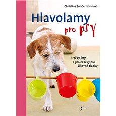 Hlavolamy pro psy: Hračky, hry a prolézačky pro šikovné tlapky - Kniha