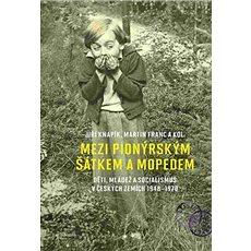 Mezi pionýrským šátkem a mopedem: Děti, mládež a socialismus v českých zemích 1948-1970 - Kniha