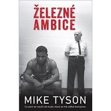 Železné ambice: Co jsem se naučil od muže, ktorý ze mě udělal šampiona - Kniha