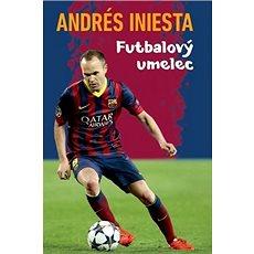 Andrés Iniesta Futbalový umelec - Kniha