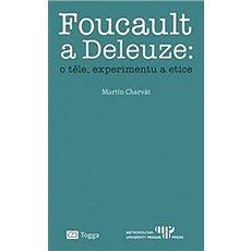 Foucault a Deleuze O těle, experimentu a etice - Kniha
