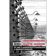 Sonderbehandlung neboli zvláštní zacházení: Tři roky v osvětimských krematoriích a plynových komorác - Kniha