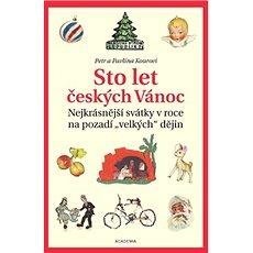 Sto let českých Vánoc: Nejkrásnější svátky v roce na pozadí velkých dějin - Kniha