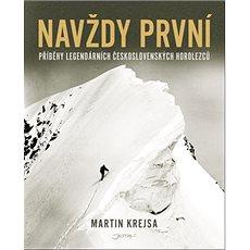 Navždy první: Příběhy legendárních československých horolezců - Kniha