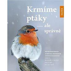 Krmíme ptáky - ale správně: Krmení, ochrana a bezpečí pro ptáky po celý rok - Kniha