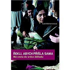 Řekli, abych přišla sama: Má cesta do srdce džihádu - Kniha