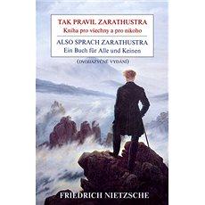 Tak pravil Zarathustra Also sprach Zarathustra: Kniha pro všechny a pro nikoho Ein Buch für Alle und - Kniha