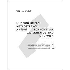 Hudební umělci mezi Ostravou a Vídní 1 - Kniha