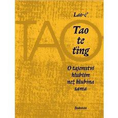 Tao te ťing: O tajemství hlubším než hlubina sama - Kniha